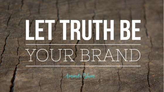 Let truth be your brand #storytelling www.amandablum.com