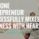 HOW ONE ENTREPRENEUR SUCCESSFULLY MIXES BUSINESS WITH HEART
