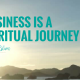 Business is a spiritual journey