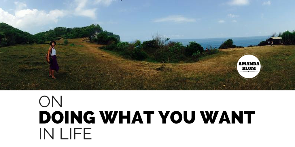 ON DOING WHAT YOU WANT IN LIFE WWW.AMANDABLUM.CON