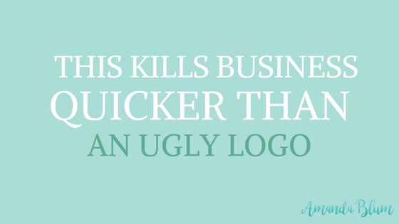 THIS KILLS BUSINESS QUICKER THAN AN UGLY LOGO - brand storytelling www.amandablum.com