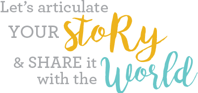 Let's articulate your story and share it with the world